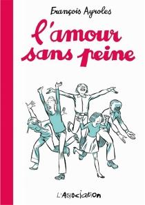 L'amour sans peine - FrançoisAyroles