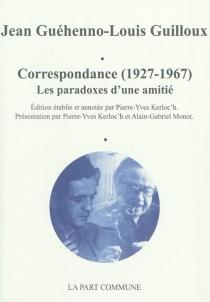 Correspondance (1927-1967) : les paradoxes d'une amitié - LouisGuilloux