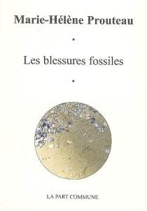 Les blessures fossiles - Marie-HélèneProuteau