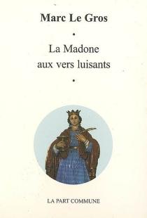 La madone aux vers luisants - MarcLe Gros
