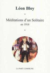 Méditations d'un solitaire en 1916 - LéonBloy