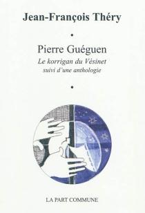 Pierre Guéguen : le korrigan du Vésinet : suivi d'une anthologie - Jean-FrançoisThéry