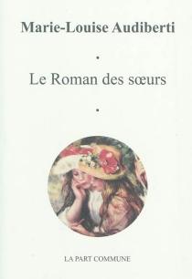 Le roman des soeurs - Marie-LouiseAudiberti
