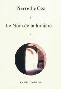Le nom de la lumière - PierreLe Coz