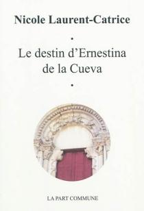 Le destin d'Ernestina de la Cueva - NicoleLaurent-Catrice