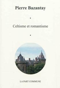 Celtisme et romantisme - PierreBazantay