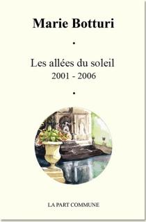Les allées du soleil : 2001-2006 - MarieBotturi