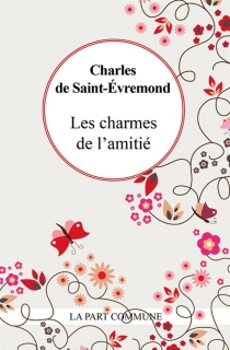 Les charmes de l'amitié - Charles de Marguetel de Saint-DenisSaint-Évremond