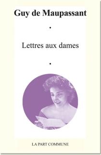 Lettres aux dames - Guy deMaupassant