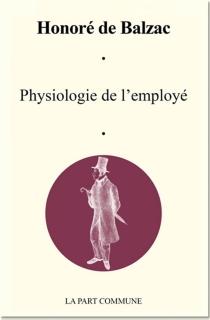 Physiologie de l'employé - Honoré deBalzac