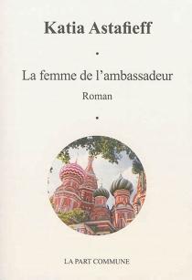 La femme de l'ambassadeur - KatiaAstafieff