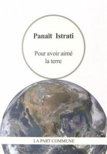 Pour avoir aimé la terre - PanaïtIstrati