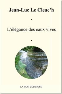 L'élégance des eaux vives - Jean-LucLe Cleac'h