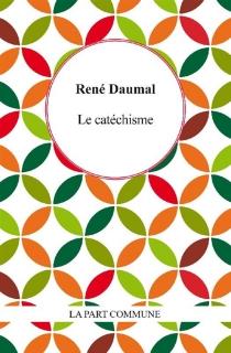 Le catéchisme - RenéDaumal