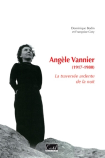 Angèle Vannier, 1917-1980 : la traversée ardente de la nuit - DominiqueBodin