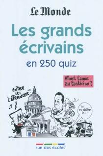 Les grands écrivains en 250 quiz - Le Monde