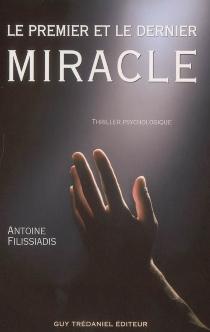 Le premier et le dernier miracle : thriller psychologique - AntoineFilissiadis