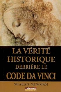 La vérité historique derrière le Code Da Vinci - SharanNewman