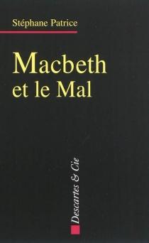 Macbeth et le mal : dramaturgie du mal dans l'oeuvre de Shakespeare - StéphanePatrice