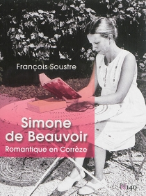 Simone de Beauvoir : romantique en Corrèze - FrançoisSoustre