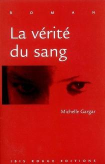 La vérité du sang - MichelleGargar