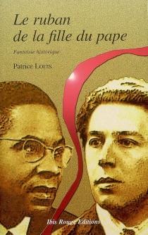 Le ruban de la fille du pape : fantaisie historique - PatriceLouis