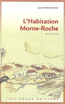 L'habitation Morne-Roche - Laure Moutoussamy