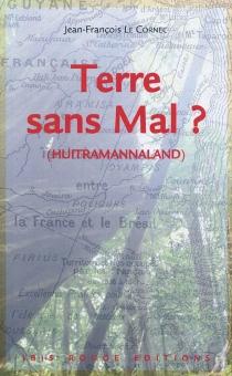 Terre sans mal ? (Huitramannaland) - Jean-FrançoisLe Cornec