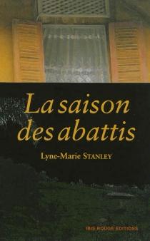 La saison des abattis - Lyne-MarieStanley
