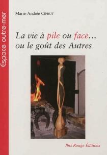 La vie à pile ou face... ou Le goût des autres - Marie-AndréeCiprut