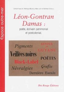 Léon-Gontran Damas : poète, écrivain patrimonial et post-colonial : quels héritiers, quels héritages au seuil du XXIe siècle -