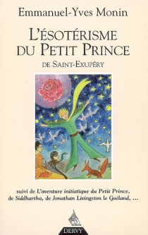 L'ésotérisme du Petit Prince de Saint-Exupéry| Suivi de L'aventure initiatique du Petit Prince, de Siddhartha, de Jonathan Livingston le Goéland... et de chacun de nous ! - YvesMonin