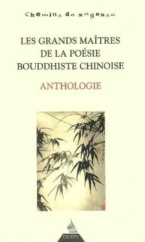 Les grands maîtres de la poésie bouddhiste chinoise : anthologie -