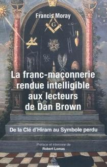 La franc-maçonnerie rendue intelligible aux lecteurs de Dan Brown : de la Clé d'Hiram au symbole perdu - RobertLomas