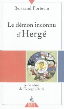 Le démon inconnu d'Hergé ou Le génie de Georges Rémi - BertrandPortevin