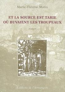 Et la source est tarie où buvaient les troupeaux - Marie-ThérèseMutin