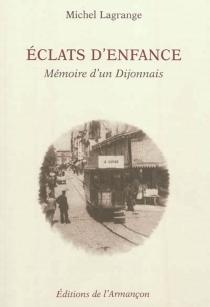 Eclats d'enfance : mémoire d'un Dijonnais - MichelLagrange