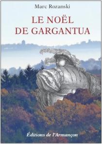 Le Noël de Gargantua : fantaisie littéraire - MarcRozanski