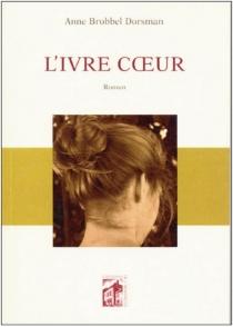 L'ivre coeur - AnneGuineret-Brobbel Dorsman