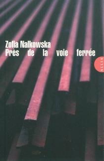 Près de la voie ferrée - ZofiaNalkowska