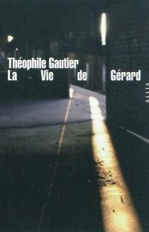 La vie de Gérard| Suivi de Une amitié exemplaire -