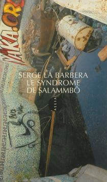 Le syndrome de Salammbô - SergeLa Barbera