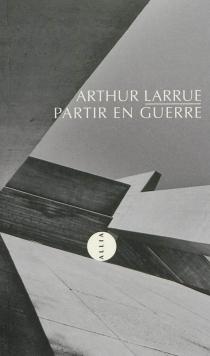 Partir en guerre - ArthurLarrue