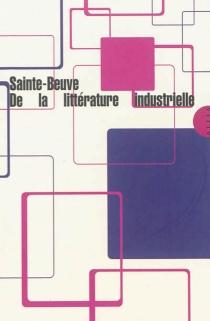 De la littérature industrielle - Charles-AugustinSainte-Beuve