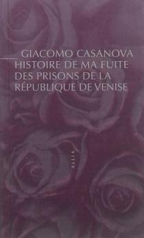 Histoire de ma fuite des prisons de la République de Venise qu'on appelle les Plombs - GiacomoCasanova