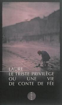 Le triste privilège ou Une vie de conte de fée - Laure