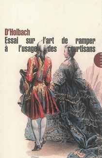 Essai sur l'art de ramper, à l'usage des courtisans - Paul Henri DietrichHolbach