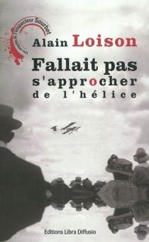Fallait pas s'approcher de l'hélice : une enquête de l'inspecteur Sourbet - AlainLoison