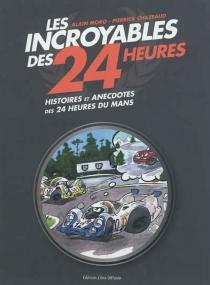 Les incroyables des 24 Heures : histoires et anecdotes des 24 Heures du Mans - PierrickChazeaud