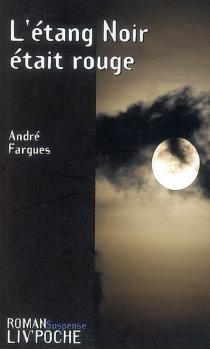 L'étang noir était rouge - AndréFargues